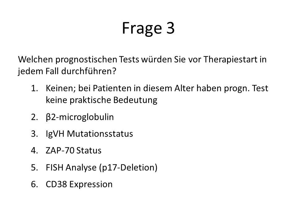 Frage 3 Welchen prognostischen Tests würden Sie vor Therapiestart in jedem Fall durchführen