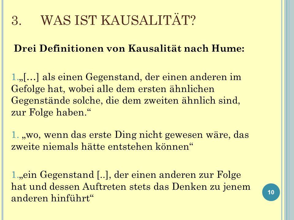 3. WAS IST KAUSALITÄT Drei Definitionen von Kausalität nach Hume: