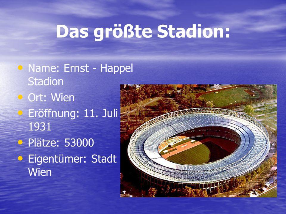 Das größte Stadion: Name: Ernst - Happel Stadion Ort: Wien