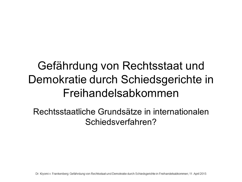 Gefährdung von Rechtsstaat und Demokratie durch Schiedsgerichte in Freihandelsabkommen Rechtsstaatliche Grundsätze in internationalen Schiedsverfahren