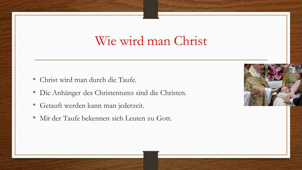 Wie wird man Christ Christ wird man durch die Taufe.