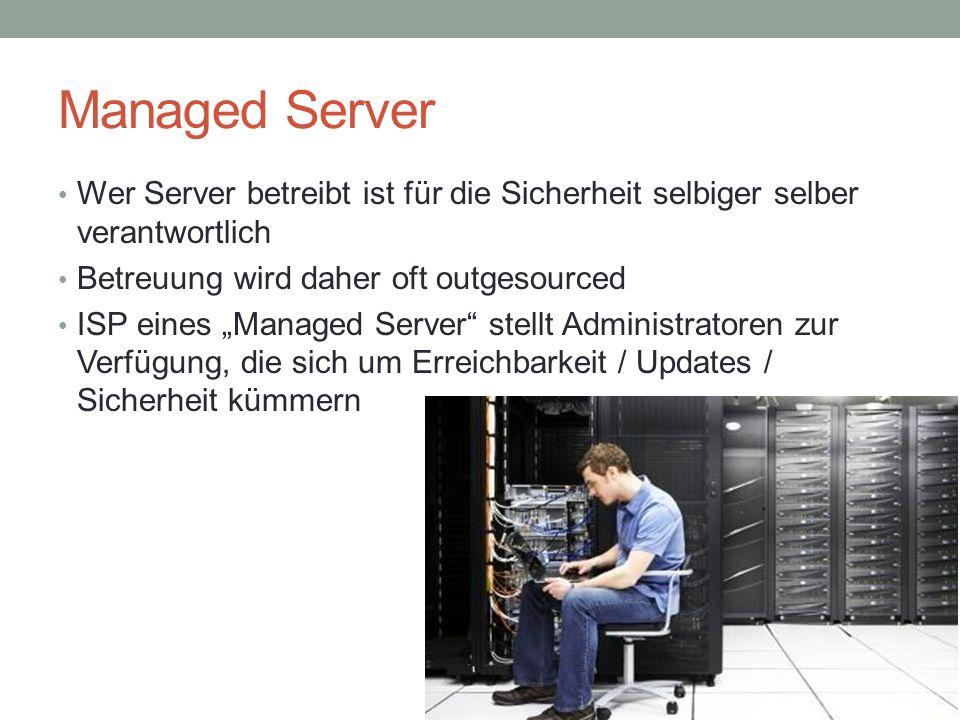 Managed Server Wer Server betreibt ist für die Sicherheit selbiger selber verantwortlich. Betreuung wird daher oft outgesourced.