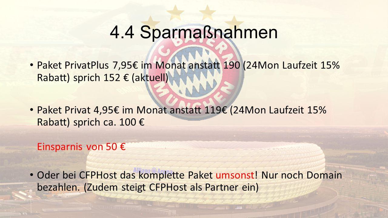 4.4 Sparmaßnahmen Paket PrivatPlus 7,95€ im Monat anstatt 190 (24Mon Laufzeit 15% Rabatt) sprich 152 € (aktuell)