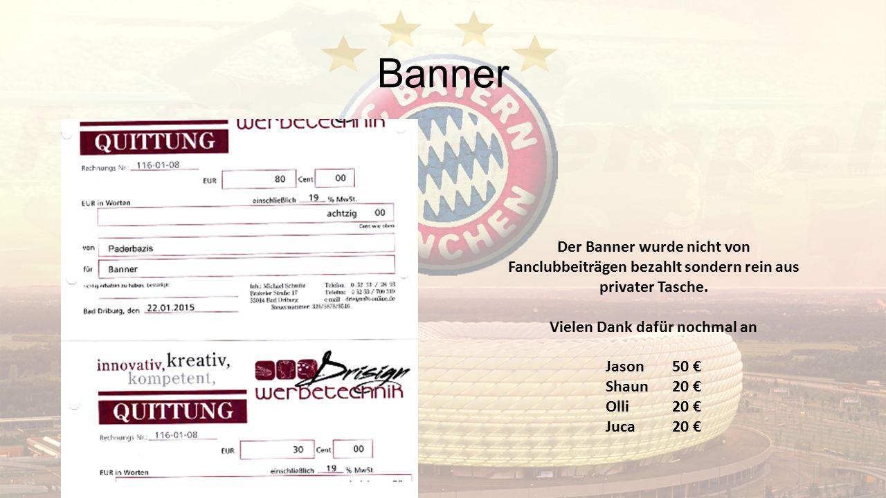 Banner Der Banner wurde nicht von Fanclubbeiträgen bezahlt sondern rein aus privater Tasche. Vielen Dank dafür nochmal an Jason 50 € Shaun 20 €