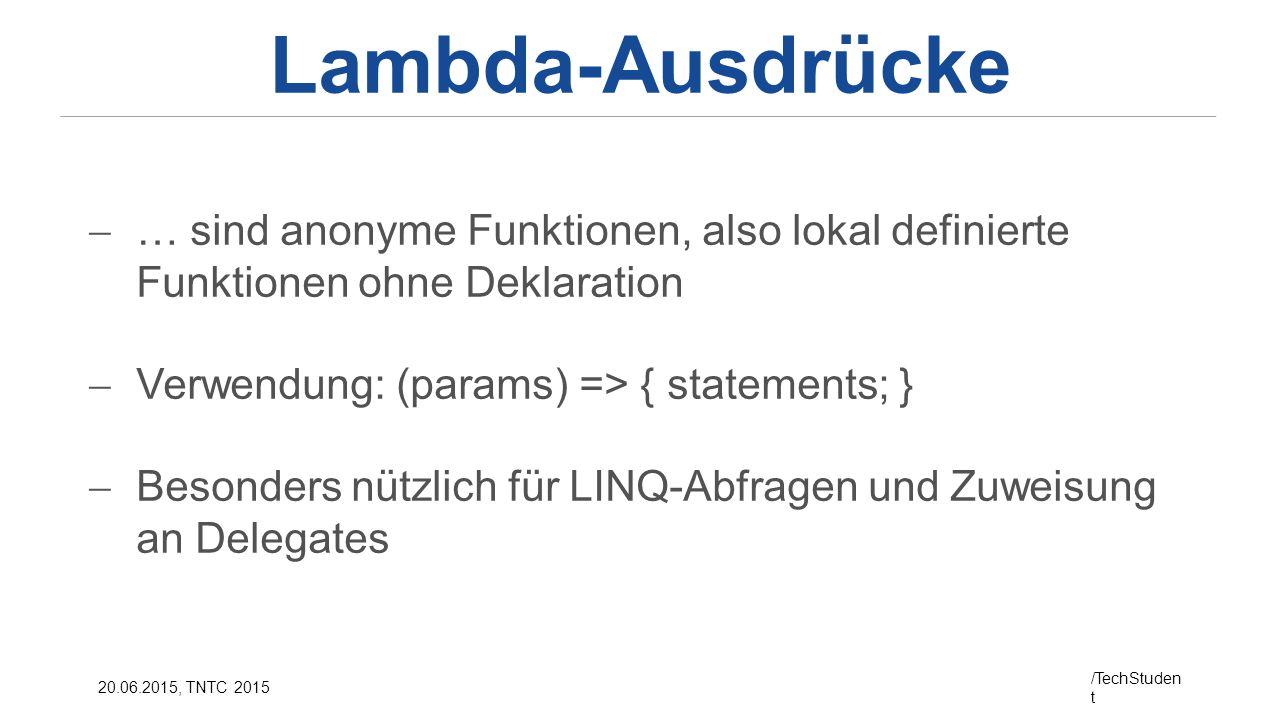 Lambda-Ausdrücke … sind anonyme Funktionen, also lokal definierte Funktionen ohne Deklaration. Verwendung: (params) => { statements; }