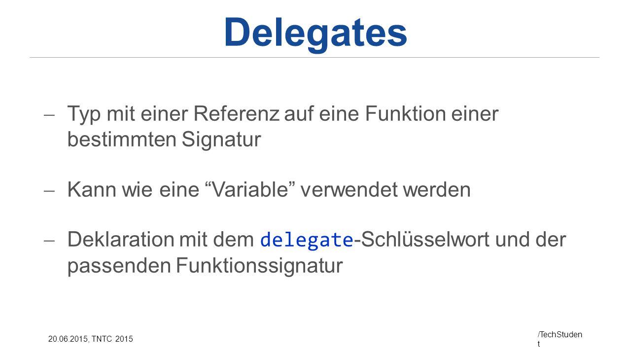 Delegates Typ mit einer Referenz auf eine Funktion einer bestimmten Signatur. Kann wie eine Variable verwendet werden.