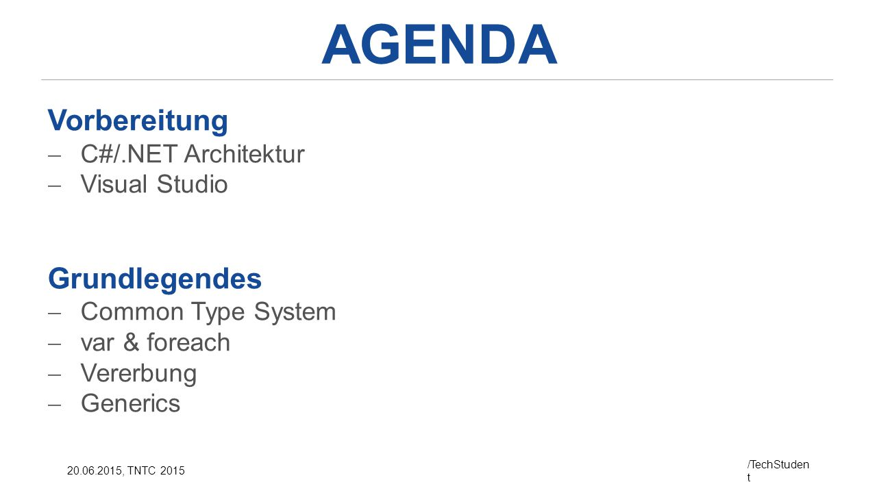 AGENDA Vorbereitung Grundlegendes C#/.NET Architektur Visual Studio
