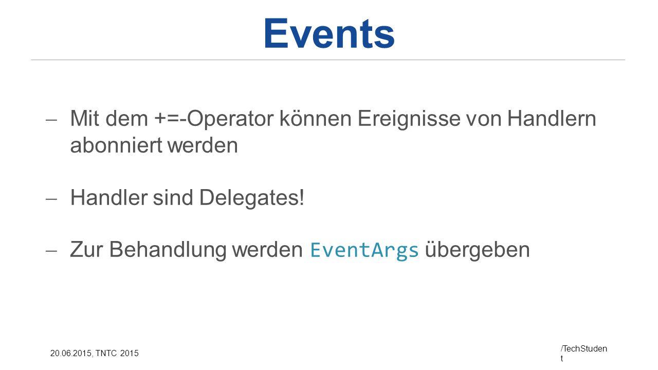 Events Mit dem +=-Operator können Ereignisse von Handlern abonniert werden. Handler sind Delegates!