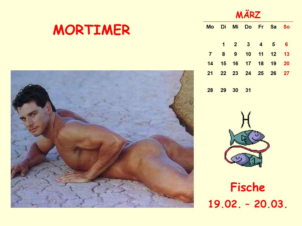 MORTIMER Fische 19.02. – 20.03. MÄRZ Mo Di Mi Do Fr Sa So 1 2 3 4 5 6