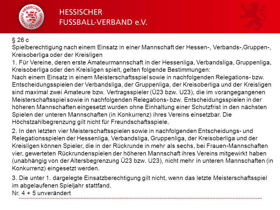 § 26 c Spielberechtigung nach einem Einsatz in einer Mannschaft der Hessen-, Verbands-,Gruppen-, Kreisoberliga oder der Kreisligen 1.
