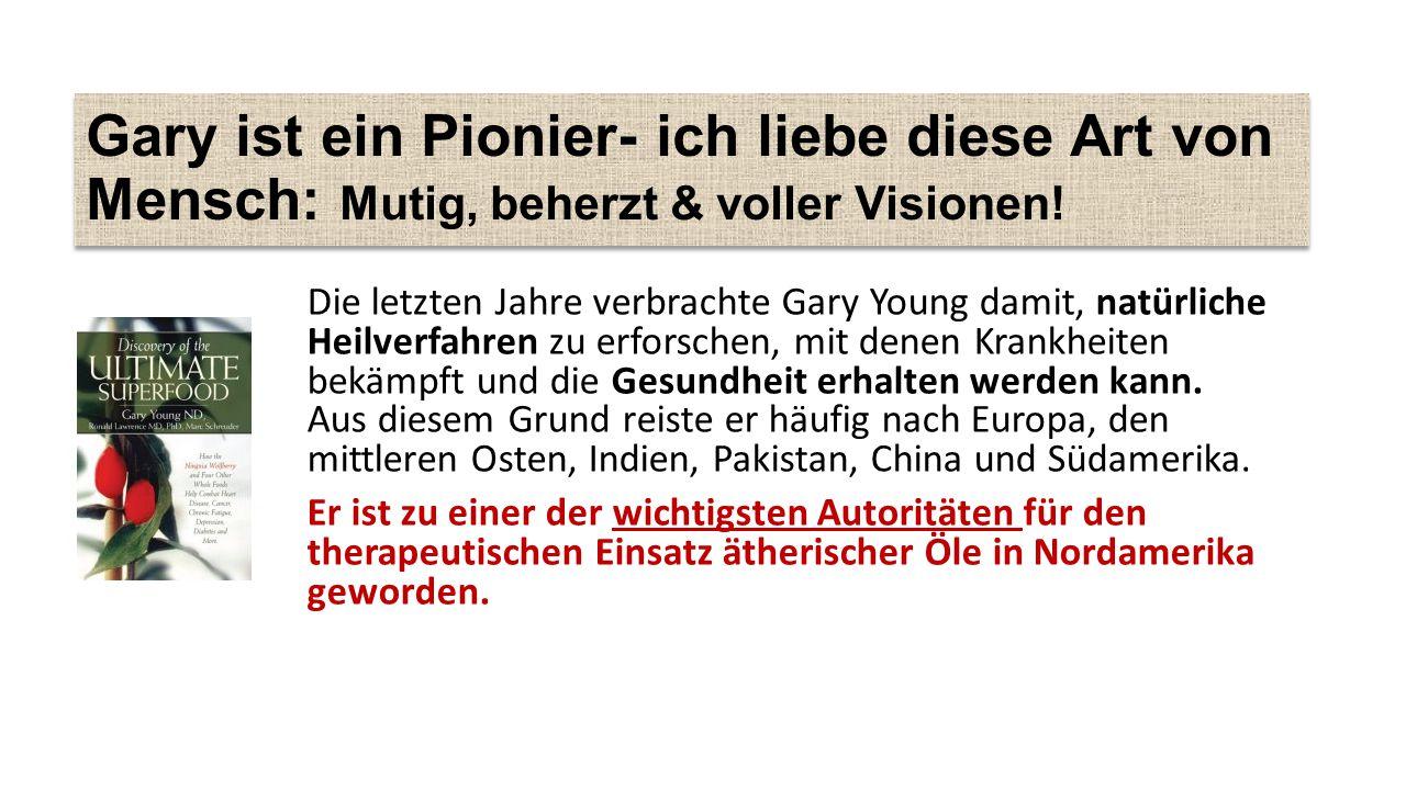Gary ist ein Pionier- ich liebe diese Art von Mensch: Mutig, beherzt & voller Visionen!