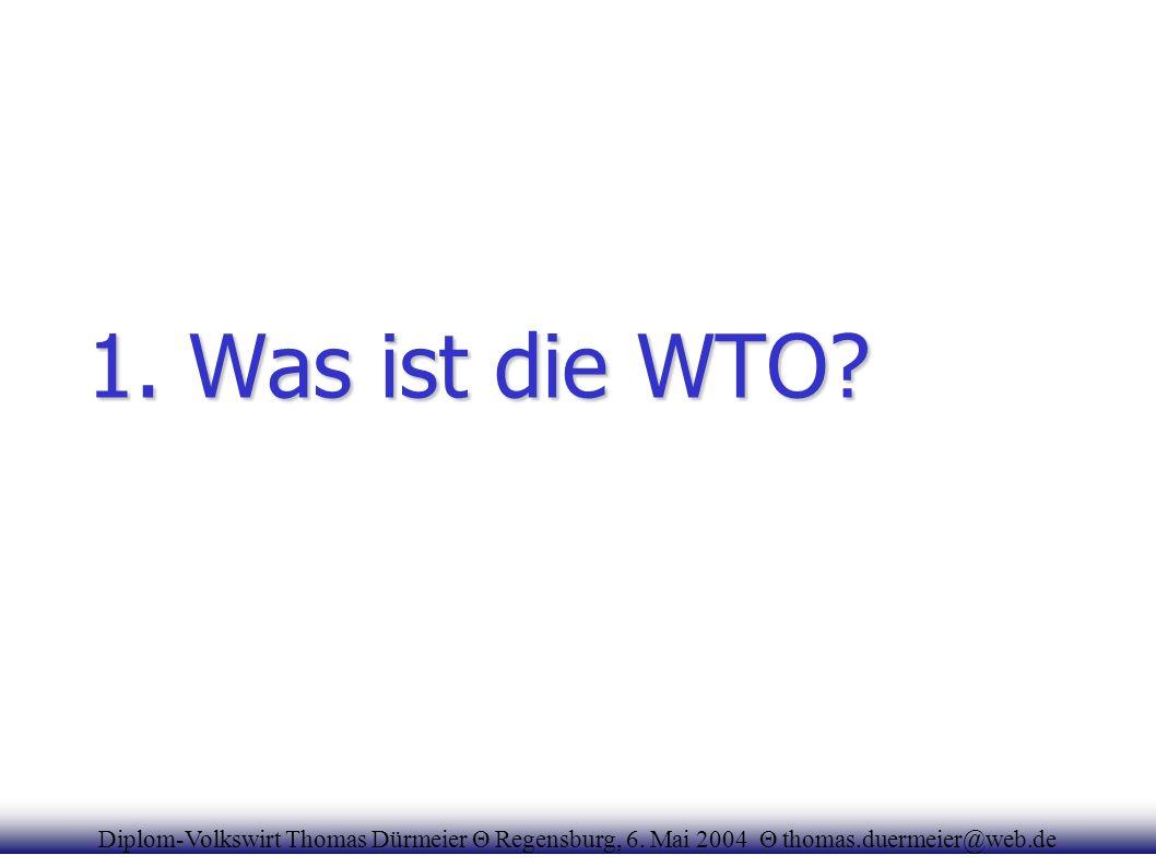 1. Was ist die WTO. Diplom-Volkswirt Thomas Dürmeier Θ Regensburg, 6.