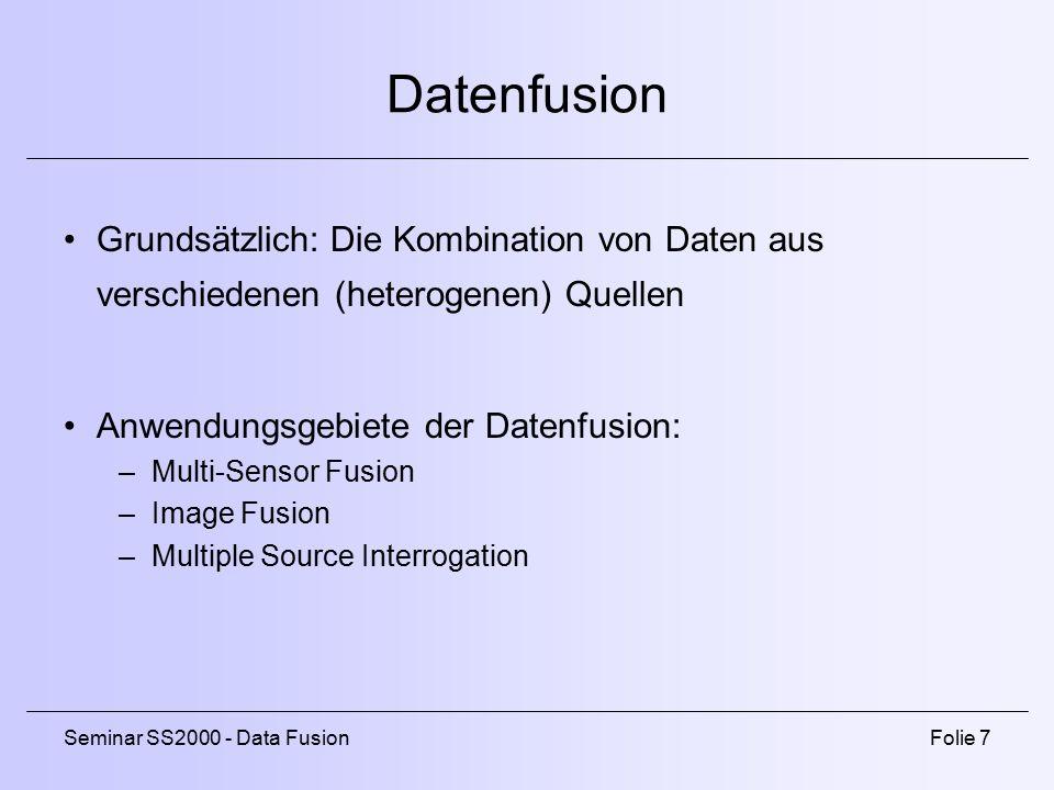 Datenfusion Grundsätzlich: Die Kombination von Daten aus verschiedenen (heterogenen) Quellen. Anwendungsgebiete der Datenfusion: