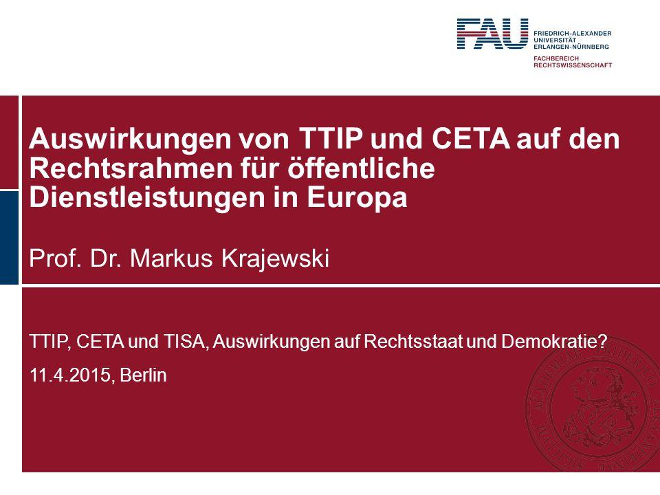 Auswirkungen von TTIP und CETA auf den Rechtsrahmen für öffentliche Dienstleistungen in Europa Prof. Dr. Markus Krajewski