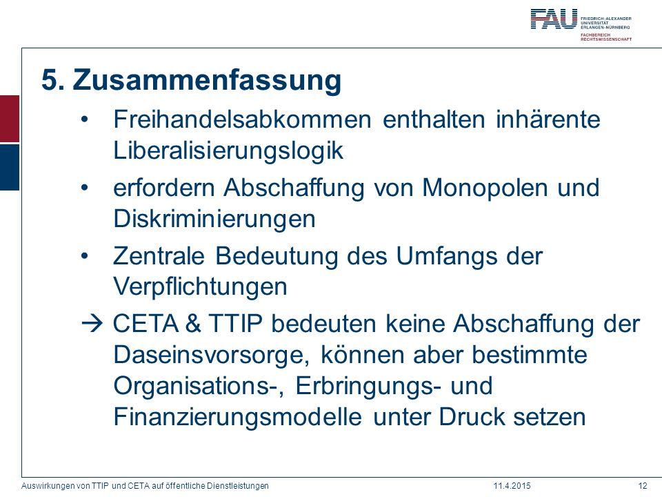 5. Zusammenfassung Freihandelsabkommen enthalten inhärente Liberalisierungslogik. erfordern Abschaffung von Monopolen und Diskriminierungen.