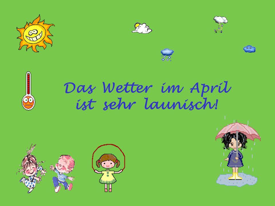 Das Wetter im April ist sehr launisch!