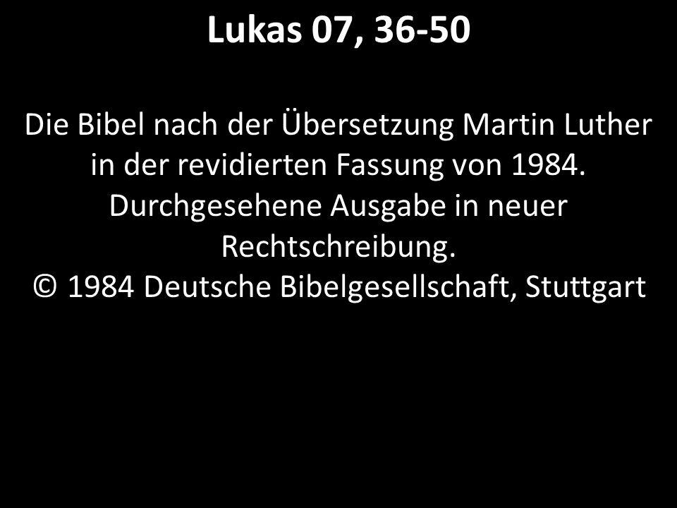 Lukas 07, 36-50 Die Bibel nach der Übersetzung Martin Luther in der revidierten Fassung von 1984.