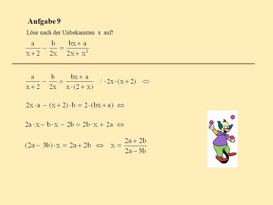 Aufgabe 9 Löse nach der Unbekannten x auf!