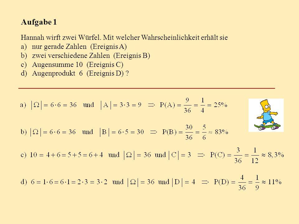Aufgabe 1 Hannah wirft zwei Würfel. Mit welcher Wahrscheinlichkeit erhält sie. nur gerade Zahlen (Ereignis A)
