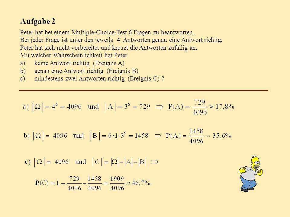Aufgabe 2 Peter hat bei einem Multiple-Choice-Test 6 Fragen zu beantworten.
