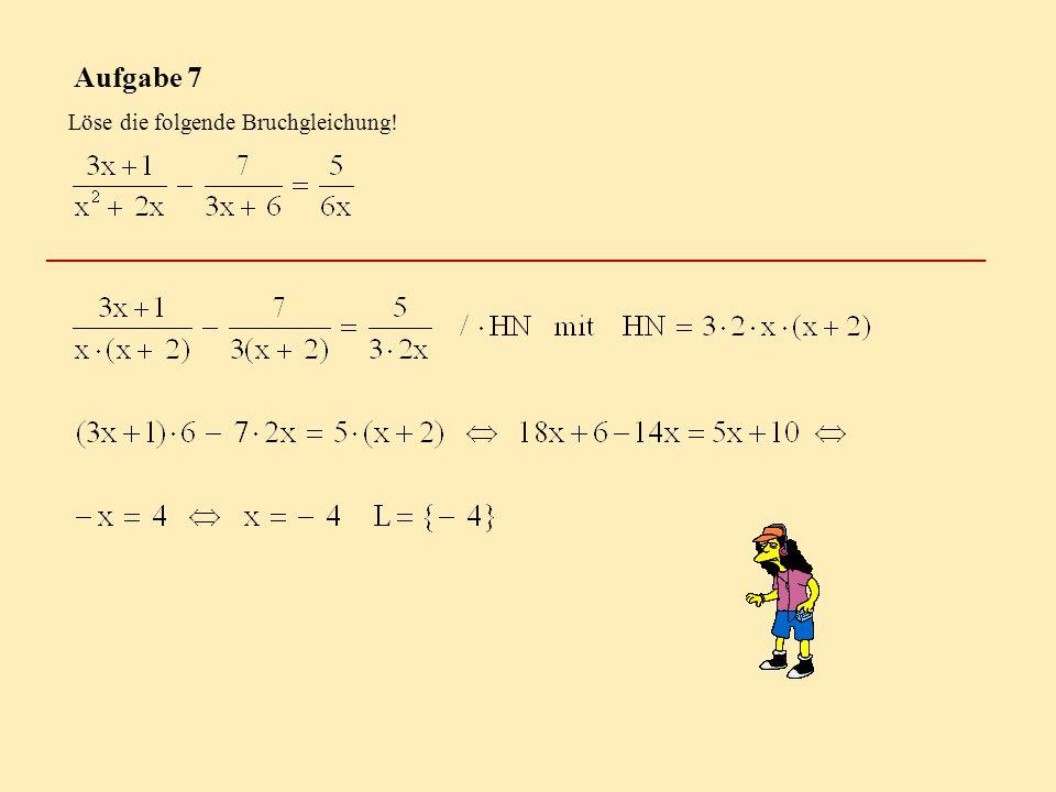 Aufgabe 7 Löse die folgende Bruchgleichung!