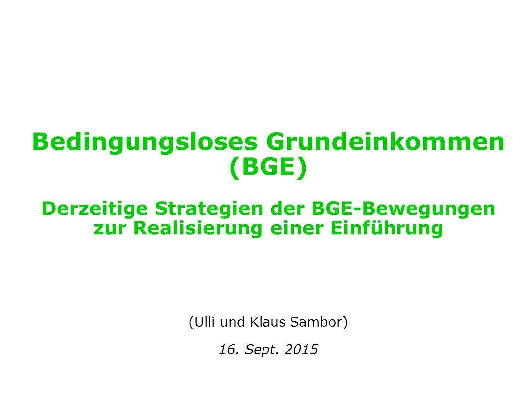 Bedingungsloses Grundeinkommen (BGE) Derzeitige Strategien der BGE-Bewegungen zur Realisierung einer Einführung (Ulli und Klaus Sambor) 16.