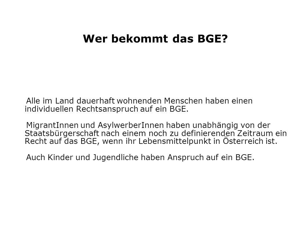 Wer bekommt das BGE Alle im Land dauerhaft wohnenden Menschen haben einen individuellen Rechtsanspruch auf ein BGE.