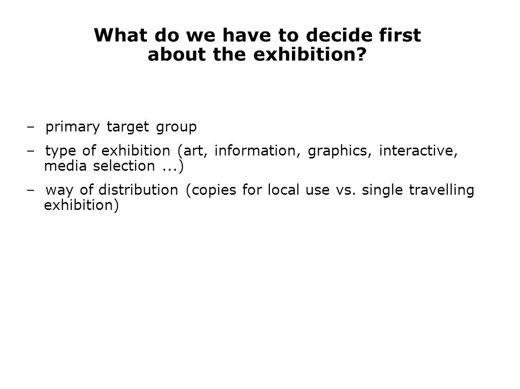 What do we have to decide first about the exhibition