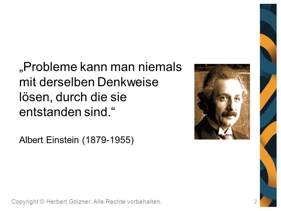 """""""Probleme kann man niemals mit derselben Denkweise lösen, durch die sie entstanden sind."""