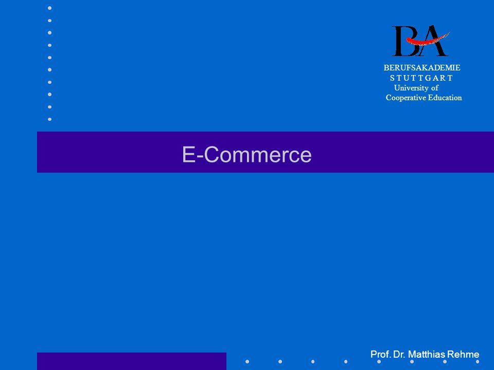 E-Commerce Prof. Dr. Matthias Rehme BERUFSAKADEMIE S T U T T G A R T