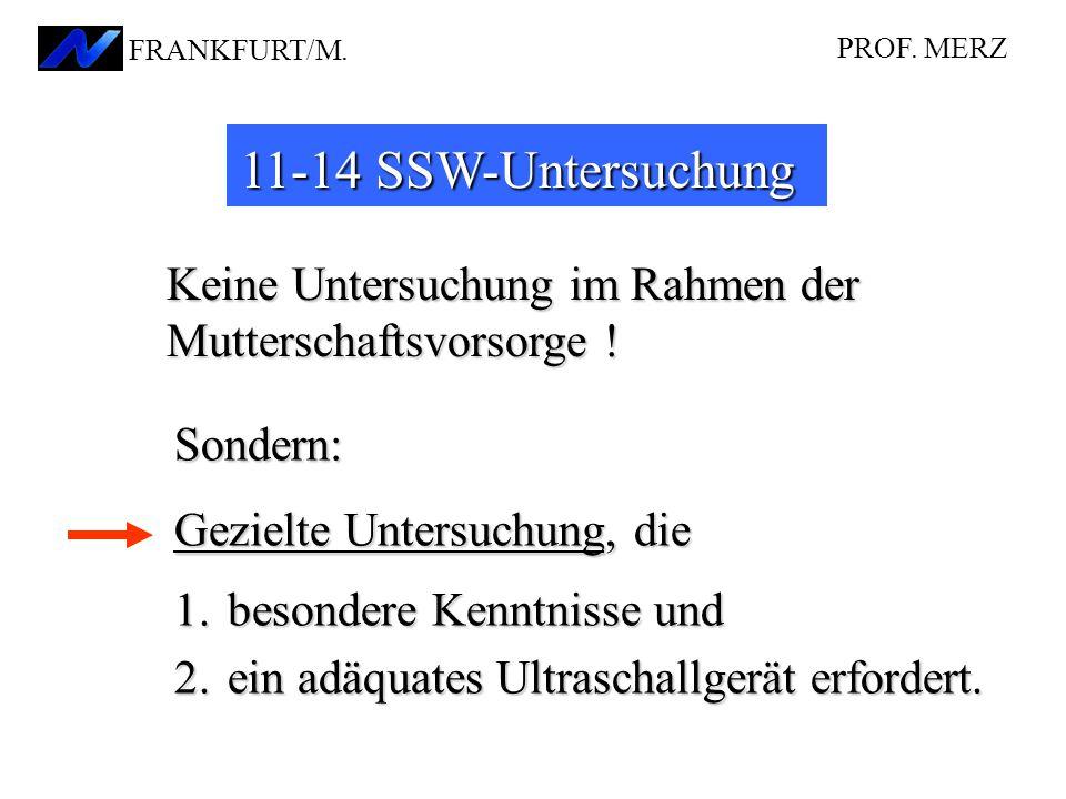 PROF. MERZ FRANKFURT/M. 11-14 SSW-Untersuchung. Keine Untersuchung im Rahmen der Mutterschaftsvorsorge !