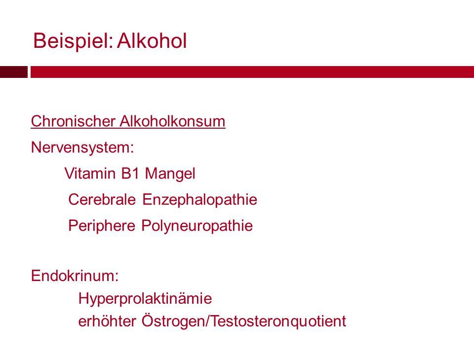 Beispiel: Alkohol Chronischer Alkoholkonsum Nervensystem: