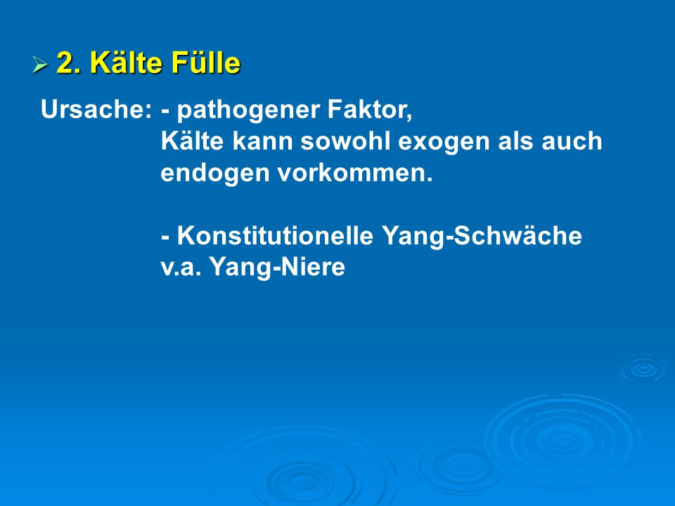 2. Kälte Fülle Ursache: - pathogener Faktor,