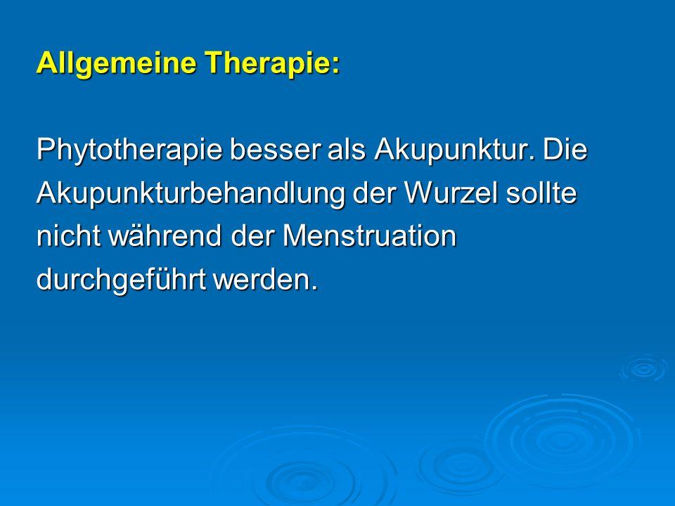 Allgemeine Therapie: Phytotherapie besser als Akupunktur. Die. Akupunkturbehandlung der Wurzel sollte.