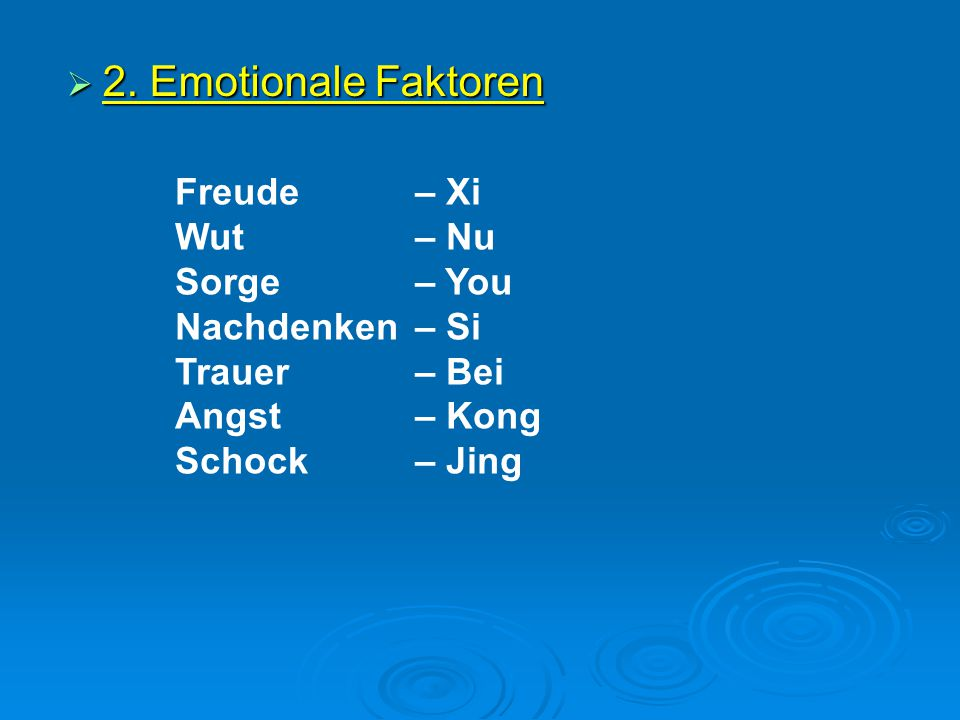 2. Emotionale Faktoren Freude – Xi Wut – Nu Sorge – You