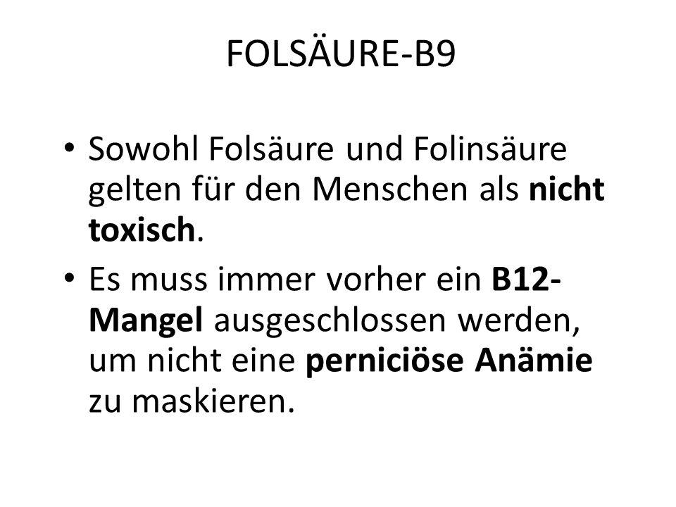 FOLSÄURE-B9 Sowohl Folsäure und Folinsäure gelten für den Menschen als nicht toxisch.