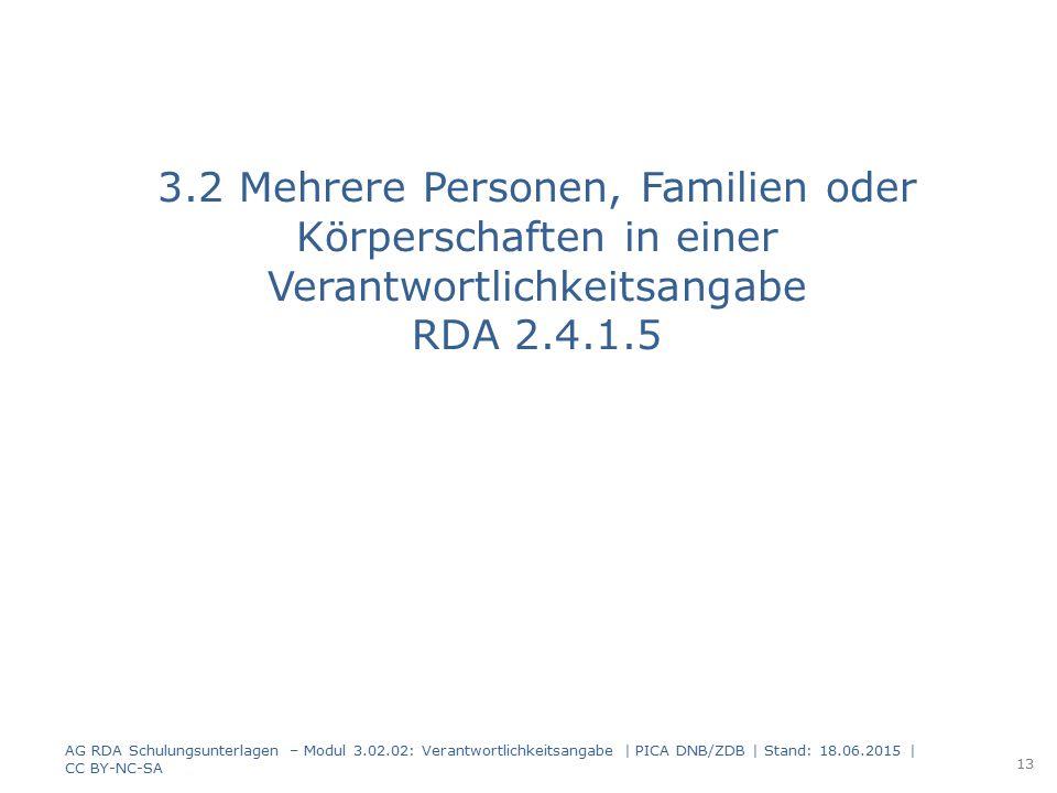 3.2 Mehrere Personen, Familien oder Körperschaften in einer Verantwortlichkeitsangabe RDA 2.4.1.5