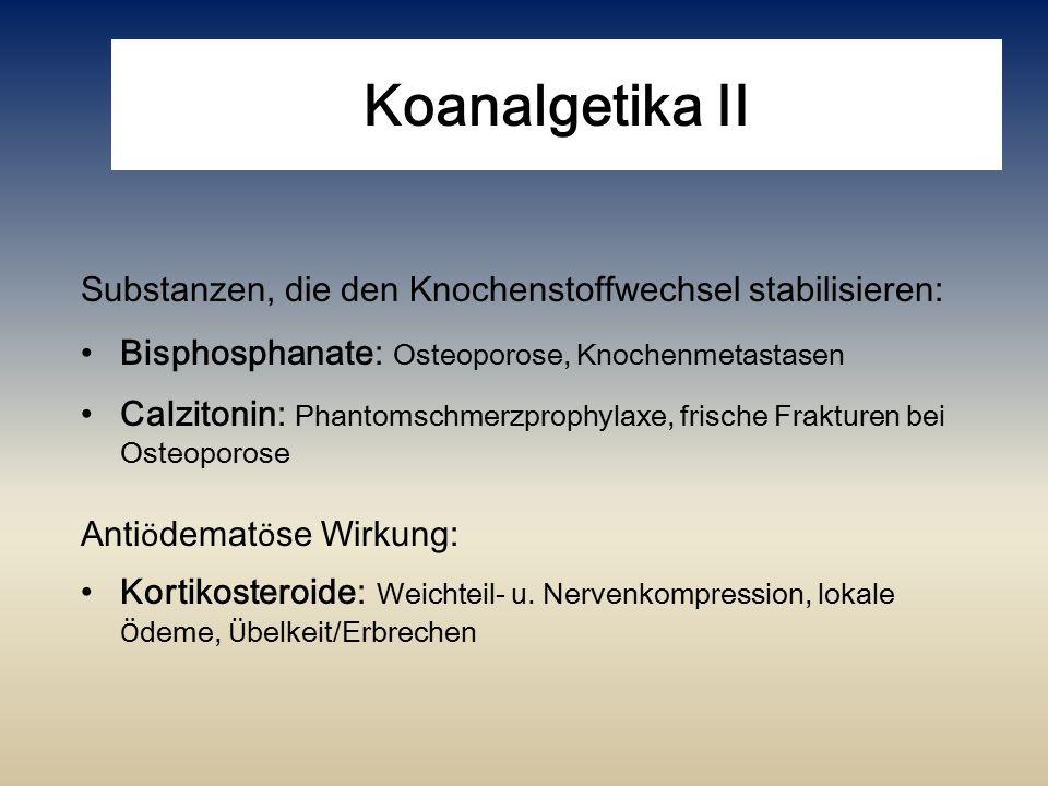 Koanalgetika II Substanzen, die den Knochenstoffwechsel stabilisieren: