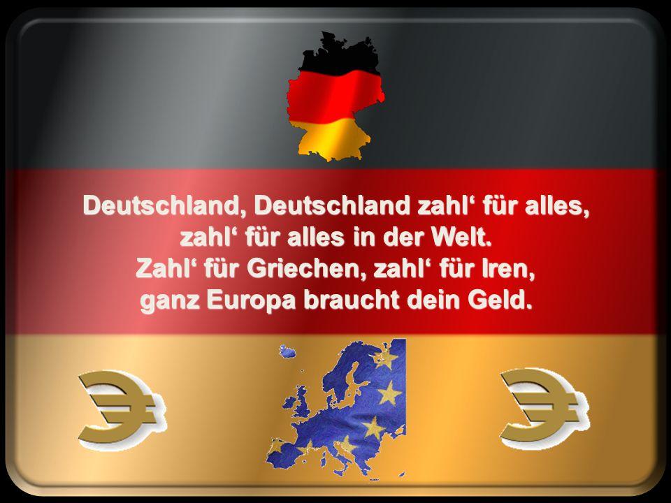 Deutschland, Deutschland zahl' für alles, zahl' für alles in der Welt.