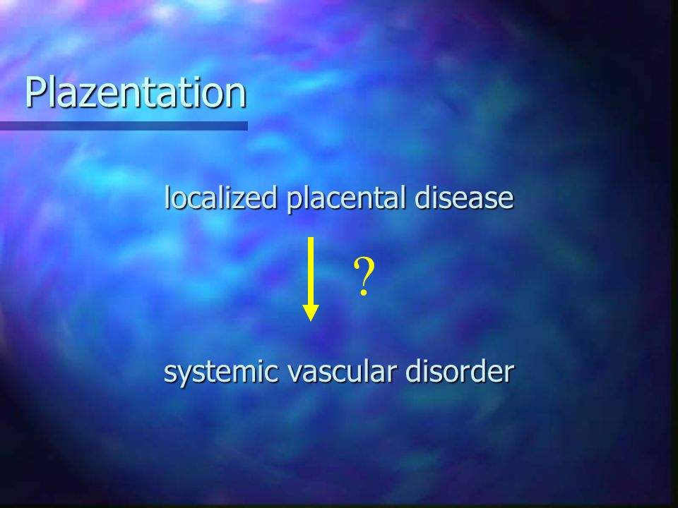 Plazentation localized placental disease systemic vascular disorder