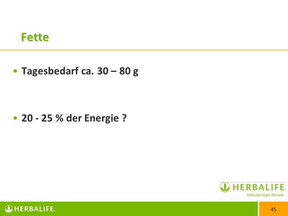 Fette Tagesbedarf ca. 30 – 80 g 20 - 25 % der Energie