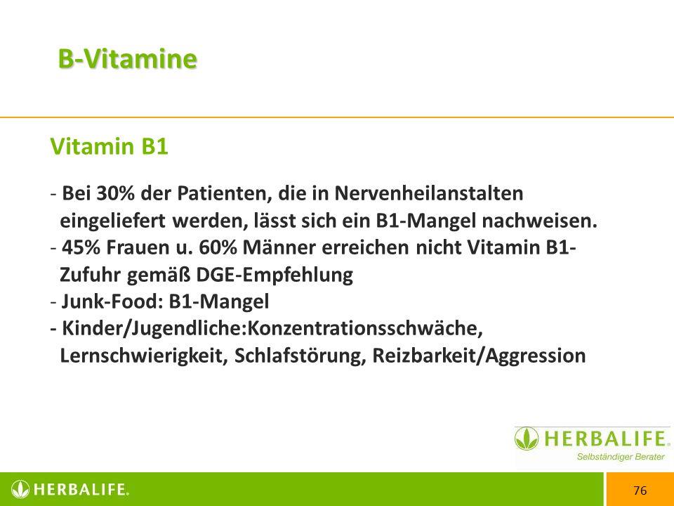 B-Vitamine Vitamin B1. Bei 30% der Patienten, die in Nervenheilanstalten eingeliefert werden, lässt sich ein B1-Mangel nachweisen.