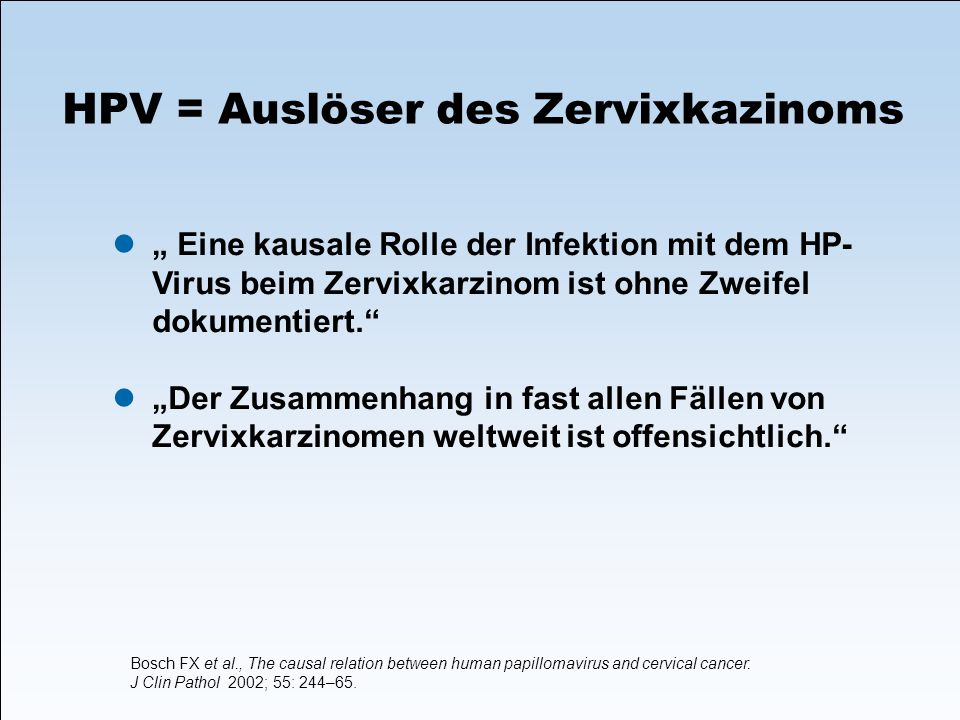 HPV = Auslöser des Zervixkazinoms