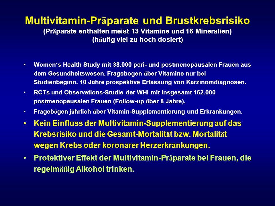 Multivitamin-Präparate und Brustkrebsrisiko (Präparate enthalten meist 13 Vitamine und 16 Mineralien) (häufig viel zu hoch dosiert)