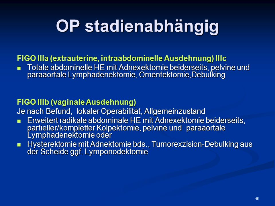 OP stadienabhängig FIGO IIIa (extrauterine, intraabdominelle Ausdehnung) IIIc.