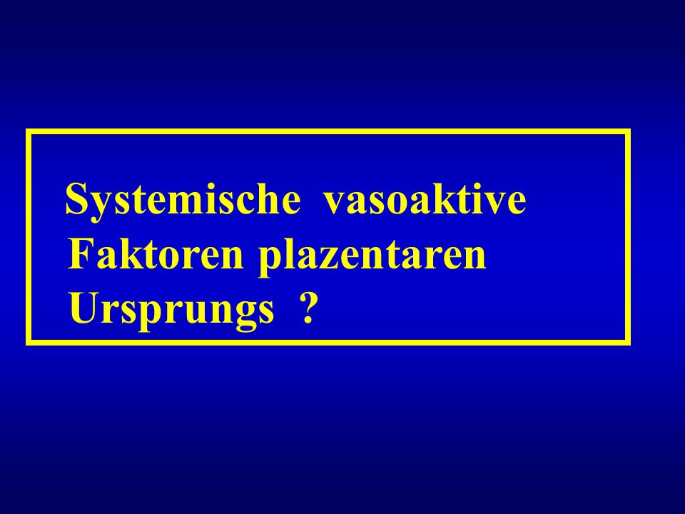 Systemische vasoaktive Faktoren plazentaren Ursprungs