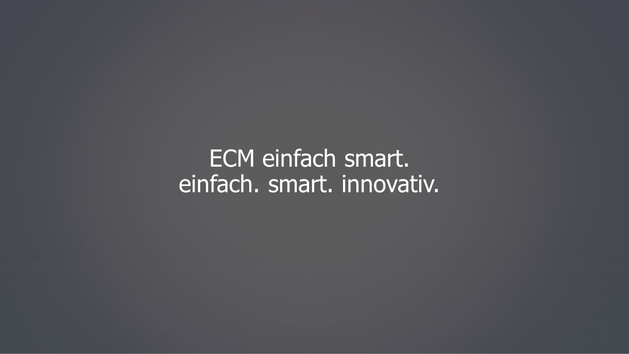 ECM einfach smart. einfach. smart. innovativ.
