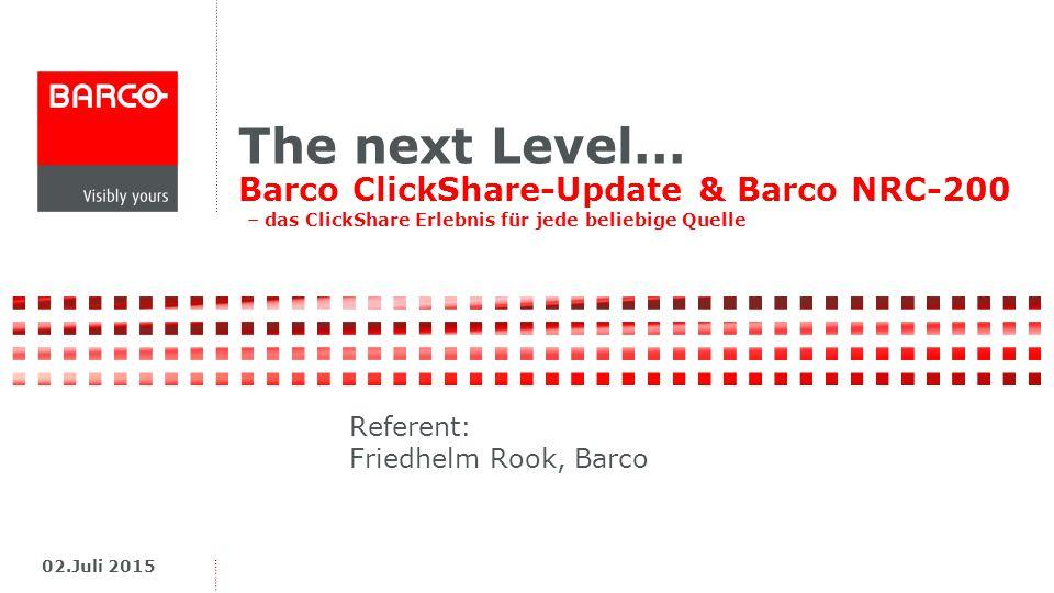The next Level... Barco ClickShare-Update & Barco NRC-200 – das ClickShare Erlebnis für jede beliebige Quelle.