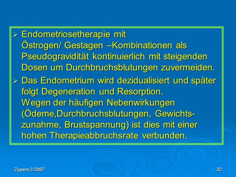 Endometriosetherapie mit Östrogen/ Gestagen –Kombinationen als Pseudogravidität kontinuierlich mit steigenden Dosen um Durchbruchsblutungen zuvermeiden.