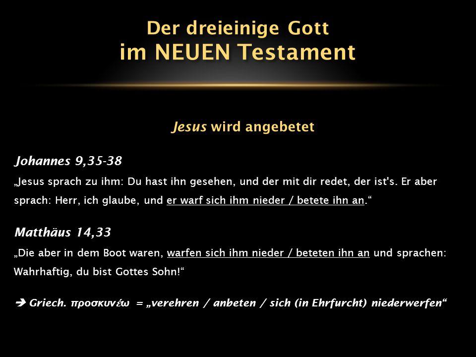 im NEUEN Testament Der dreieinige Gott Jesus wird angebetet